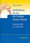 Heilströmen: Fit mit der Energie unserer Hände. Einfache Hilfe zur Selbsthilfe