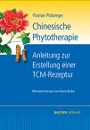 Chinesische Phytotherapie. Anleitung zur Erstellung einer TCM-Rezeptur
