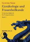 Gynäkologie und Frauenheilkunde. TCM-Fachbuch für Fortgeschrittene Band 1