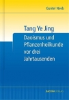 Tang Ye Jing. Daoismus und Pflanzenheilkunde vor Drei Jahrtausenden