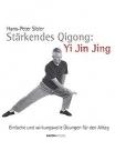 Stärkendes Qi Gong Yi Jin Jing. Einfache und wirkungsvolle Übungen für den Alltag