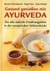 Gesund genießen mit Ayurveda. Die alte indische Ernährungslehre in der europäischen Vollwertküche